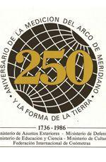 250 Aniversario de la Medición del Arco del Meridiano y la Forma de la Tierra ( 1736-1986 )