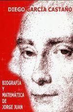 Biografía y Matemática de Jorge Juan, de Diego García Castaño