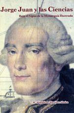 Jorge Juan y las Ciencias. Bajo el Signo de la Monarquía Ilustrada, de María Magdalena Martínez Almira