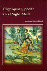 Oligarquía y Poder en el Siglo XVIII, de Verónica Mateo Ripoll