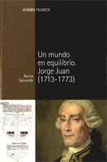 Un Mundo en Equilibrio, Jorge Juan ( 1713-1773 ), de Nuria Valverde