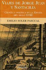 Viajes de Jorge Juan y Santacilia. Ciencia y Política en la España del Siglo XVIII, de Emilio Soler Pascual